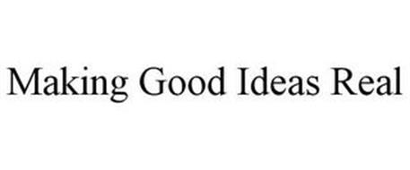 MAKING GOOD IDEAS REAL