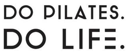 DO PILATES. DO LIFE.