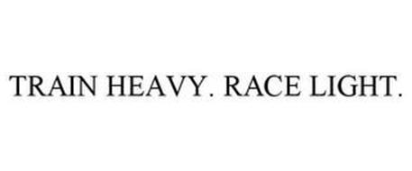 TRAIN HEAVY. RACE LIGHT.