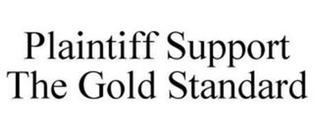 PLAINTIFF SUPPORT THE GOLD STANDARD