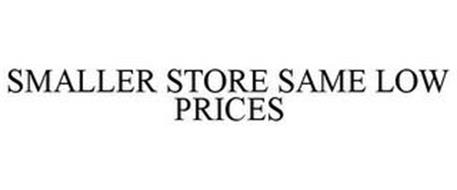 SMALLER STORE SAME LOW PRICES