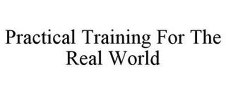 PRACTICAL TRAINING FOR THE REAL WORLD