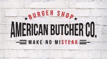 BURGER SHOP AMERICAN BUTCHER CO. MAKE NO MISTEAK