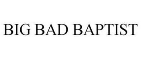 BIG BAD BAPTIST