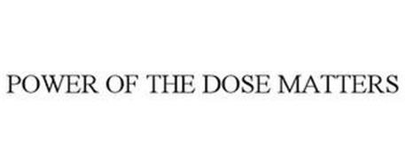 POWER OF THE DOSE MATTERS