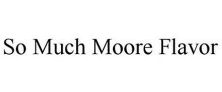 SO MUCH MOORE FLAVOR