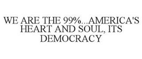 WE ARE THE 99%...AMERICA'S HEART AND SOUL, ITS DEMOCRACY
