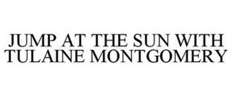 JUMP AT THE SUN WITH TULAINE MONTGOMERY