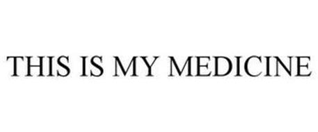 THIS IS MY MEDICINE