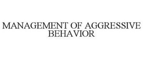 MANAGEMENT OF AGGRESSIVE BEHAVIOR