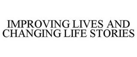 IMPROVING LIVES AND CHANGING LIFE STORIES