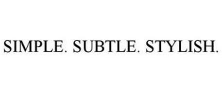 SIMPLE. SUBTLE. STYLISH.