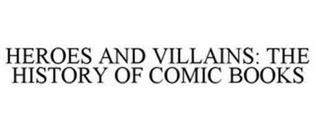 HEROES AND VILLAINS: THE HISTORY OF COMIC BOOKS