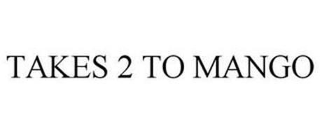 TAKES 2 TO MANGO
