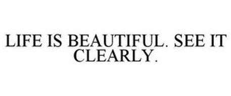LIFE IS BEAUTIFUL. SEE IT CLEARLY.