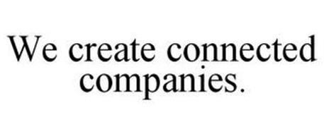 WE CREATE CONNECTED COMPANIES.
