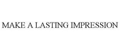 MAKE A LASTING IMPRESSION