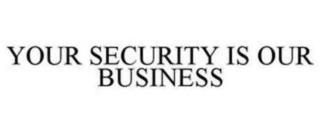 YOUR SECURITY IS OUR BUSINESS