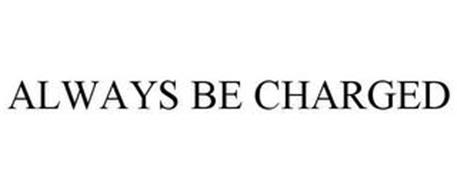 ALWAYS BE CHARGED
