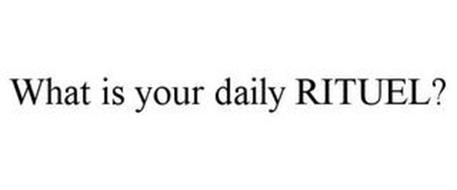 WHAT IS YOUR DAILY RITUEL?