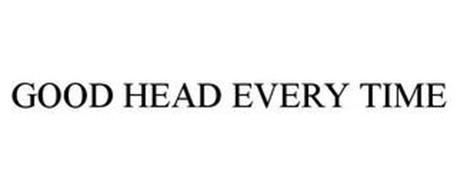 GOOD HEAD EVERY TIME