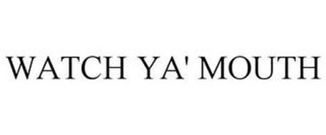 WATCH YA' MOUTH