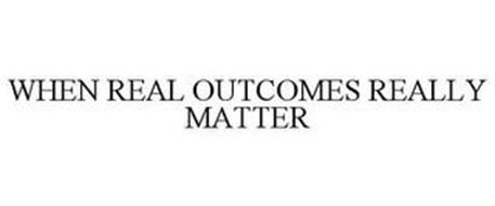 WHEN REAL OUTCOMES REALLY MATTER