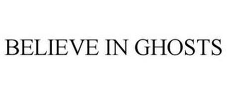 BELIEVE IN GHOSTS