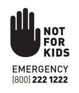 NOT FOR KIDS EMERGENCY (800) 222 1222