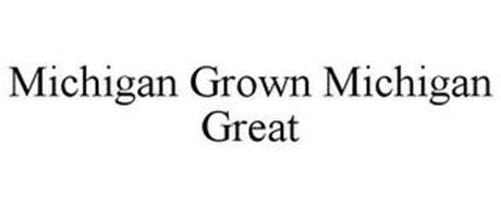 MICHIGAN GROWN MICHIGAN GREAT