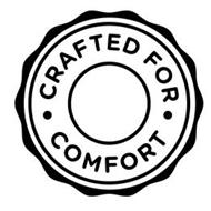 · CRAFTED FOR · COMFORT