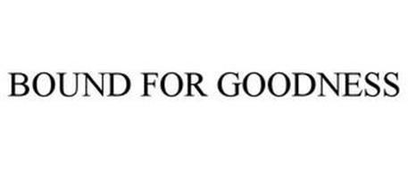 BOUND FOR GOODNESS