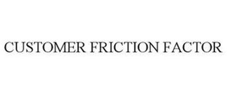 CUSTOMER FRICTION FACTOR