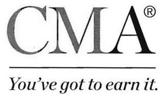 CMA YOU'VE GOT TO EARN IT.