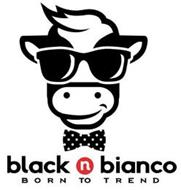 BLACK N BIANCO BORN TO TREND