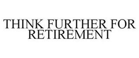 THINK FURTHER FOR RETIREMENT