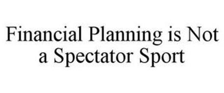 FINANCIAL PLANNING IS NOT A SPECTATOR SPORT