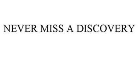 NEVER MISS A DISCOVERY