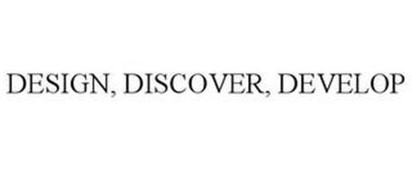 DESIGN, DISCOVER, DEVELOP