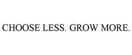 CHOOSE LESS. GROW MORE.