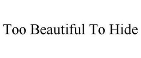 TOO BEAUTIFUL TO HIDE