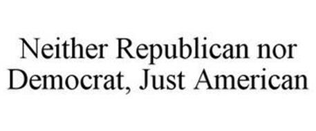 NEITHER REPUBLICAN NOR DEMOCRAT, JUST AMERICAN