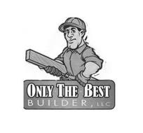 ONLY THE BEST BUILDER LLC