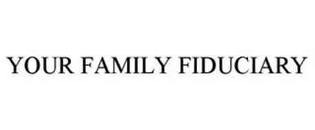 YOUR FAMILY FIDUCIARY
