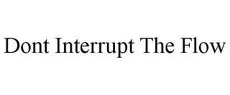 DONT INTERRUPT THE FLOW