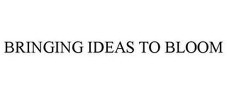 BRINGING IDEAS TO BLOOM