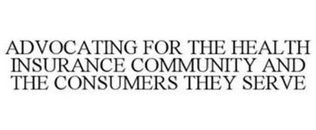 ADVOCATING FOR THE HEALTH INSURANCE COMMUNITY AND THE CONSUMERS THEY SERVE