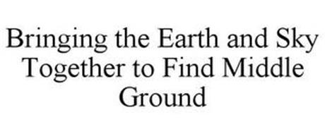 BRINGING THE EARTH AND SKY TOGETHER TO FIND MIDDLE GROUND