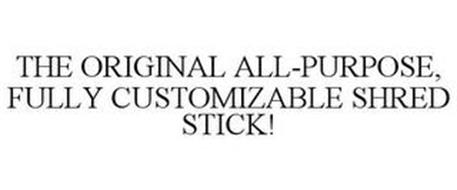 THE ORIGINAL ALL-PURPOSE, FULLY CUSTOMIZABLE SHRED STICK!