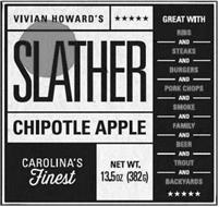 VIVIAN HOWARD'S SLATHER CHIPOTLE APPLE CAROLINA'S FINEST GREAT WITH RIBS AND STEAKS AND BURGERS AND PORK CHOPS AND SMOKE AND FAMILY AND BEER AND TROUT AND BACKYARDS NET WT. 13.5OZ (382G)